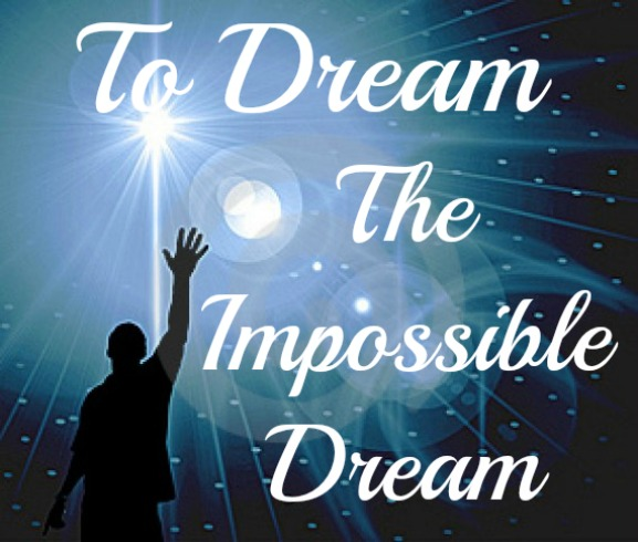 What if We Can Accomplish the Impossible Dream?   (1/5)