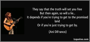 quote-they-say-that-the-truth-will-set-you-free-but-then-again-so-will-a-lie-it-depends-if-you-re-ani-difranco-224427