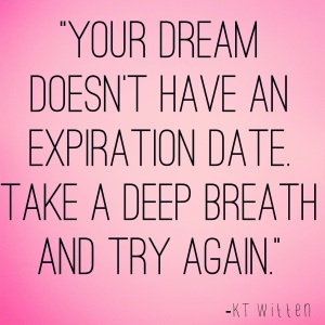 your-dream-doesnt-have-an-expiraiton-date-take-a-deep-breath-and-try-again-kt-witten-inspirational-quote-julie-flyagre-narcolepsy-blogger