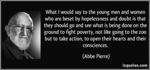 quote-what-i-would-say-to-the-young-men-and-women-who-are-beset-by-hopelessness-and-doubt-is-that-they-abbe-pierre-145752