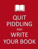 quit piddling and write