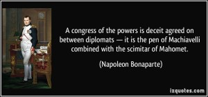 quote-a-congress-of-the-powers-is-deceit-agreed-on-between-diplomats-it-is-the-pen-of-machiavelli-napoleon-bonaparte-212040