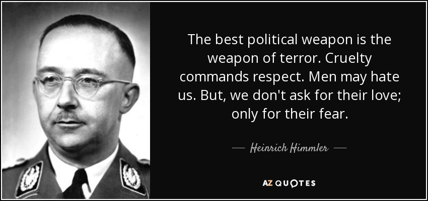 quote-the-best-political-weapon-is-the-weapon-of-terror-cruelty-commands-respect-men-may-hate-heinrich-himmler-59-65-85