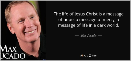 quote-the-life-of-jesus-christ-is-a-message-of-hope-a-message-of-mercy-a-message-of-life-in-max-lucado-90-79-19