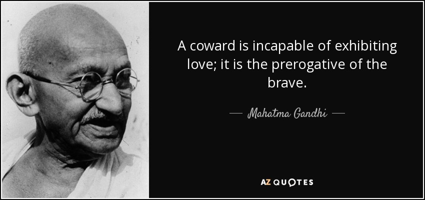 quote-a-coward-is-incapable-of-exhibiting-love-it-is-the-prerogative-of-the-brave-mahatma-gandhi-10-58-44