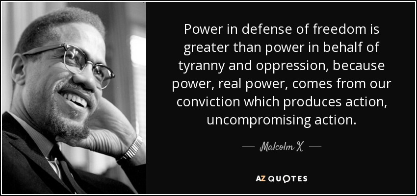 quote-power-in-defense-of-freedom-is-greater-than-power-in-behalf-of-tyranny-and-oppression-malcolm-x-18-45-52