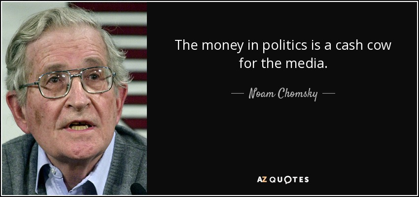 quote-the-money-in-politics-is-a-cash-cow-for-the-media-noam-chomsky-142-72-37