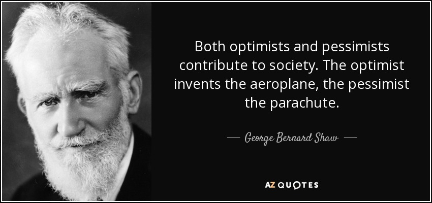 quote-both-optimists-and-pessimists-contribute-to-society-the-optimist-invents-the-aeroplane-george-bernard-shaw-39-34-36
