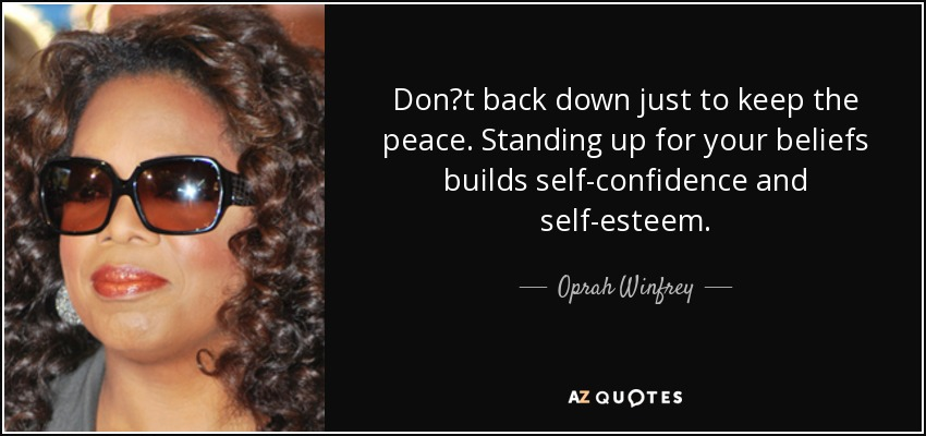 quote-don-t-back-down-just-to-keep-the-peace-standing-up-for-your-beliefs-builds-self-confidence-oprah-winfrey-52-16-50