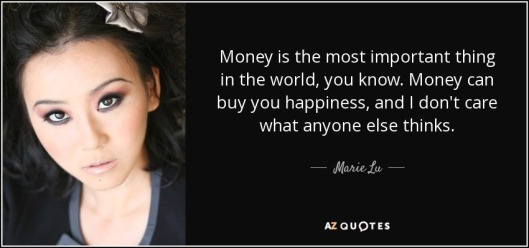 quote-money-is-the-most-important-thing-in-the-world-you-know-money-can-buy-you-happiness-marie-lu-118-51-99